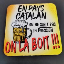 Dessous de verre En pays catalan on ne subit pas la pression On la boit!!!