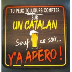 Dessous de verre Tu peux toujours compter sur catalan sauf ce soir y'a apéro!!!