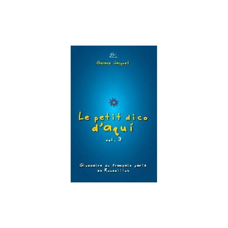 """Gérard Jacquet """"Le Petit Dico d'Aqui"""" Vol 3"""